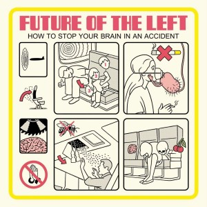 Future-Of-The-Left-How-To-Stop-Your-Brain-In-An-Accident